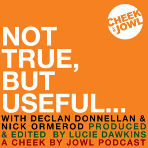 Not True, but Useful… A Cheek by Jowl Podcast