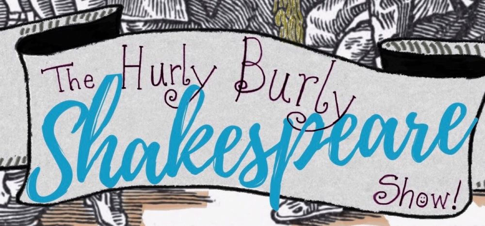 The Hurly Burly Shakespeare Show